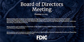 FDIC Board Meeting where topics discussed included: Final rule on regulatory capital treatment for investments in certain unsecured debt instruments of global systemically important U.S. bank holding companies; a final rule on net stable funding ratio; and an interim final rule on applicability of annual independent audits and reporting requirements for FY ending in 2021.