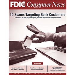 FDIC Consumer News - Summer 2017 Cover - FDIC Consumer News provides practical guidance on how to become a smarter, safer user of financial services.
