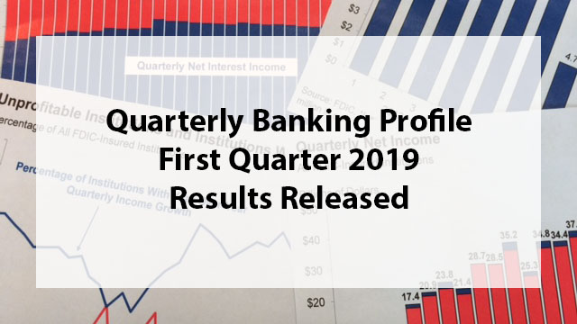 Quarterly Banking Profile Press Briefing - May 29, 2019; 9am ET
